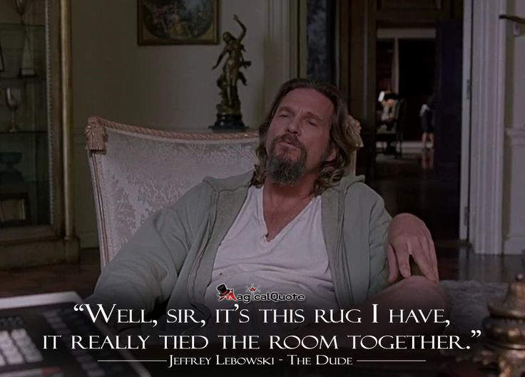 Famous Movie Quotes Well Sir It S This Rug I Have